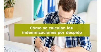 Cómo se calculan las indemnizaciones por despido