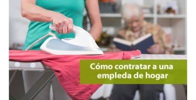Cómo contratar y dar de alta a una empleada de hogar