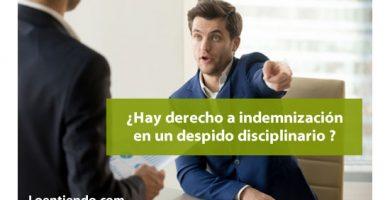 ¿Hay derecho a indemnización en un despido disciplinario?